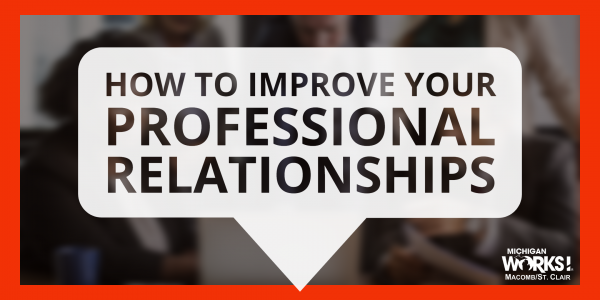How to Improve Your Professional Relationships @ Michigan Works! Mt. Clemens | Mount Clemens | MI | US
